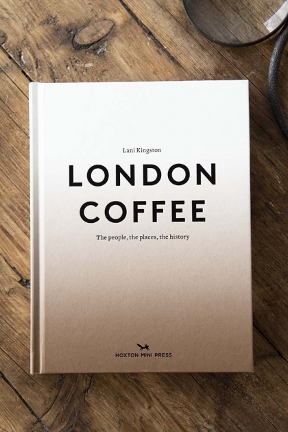 London Coffee: The People, The Places, The Stories