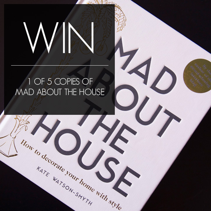 WIN: 1 OF 5 COPIES OF MAD ABOUT THE HOUSE BY KATE WATSON-SMYTH