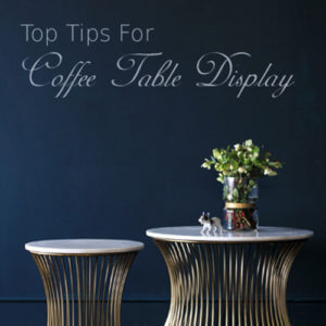 #RSGCREATIVE: WHAT TO PLACE ON YOUR COFFEE TABLE, AND WHERE?