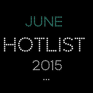 THE JUNE HOT LIST 2015