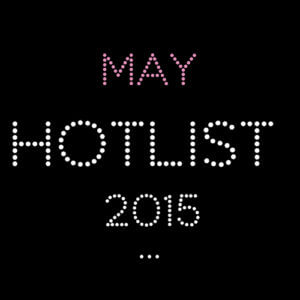 THE MAY HOT LIST 2015