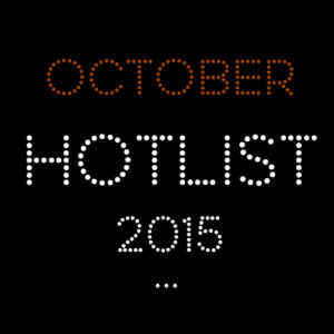THE OCTOBER HOT LIST 2015