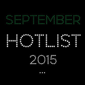 THE SEPTEMBER HOT LIST 2015