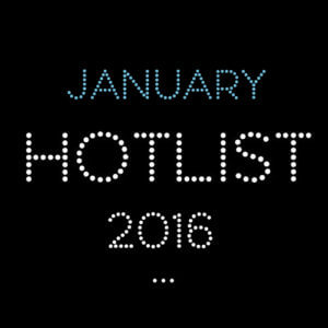 THE JANUARY HOT LIST 2016