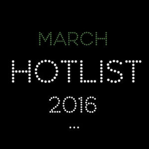 THE MARCH HOT LIST 2016