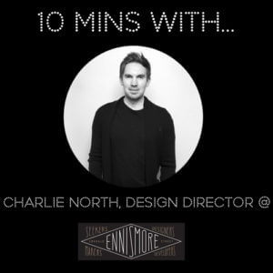 #10MINSWITH: HOXTON DESIGNER CHARLIE NORTH