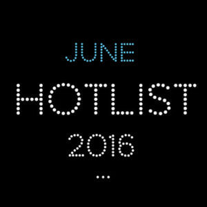 THE JUNE HOT LIST 2016