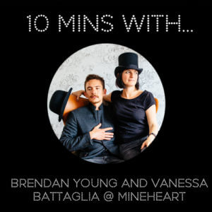 #10MINSWITH: YOUNG AND BATTAGLIA, FOUNDERS OF MINEHEART