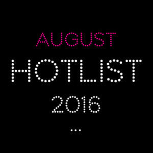 THE AUGUST HOT LIST 2016