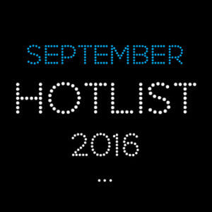 THE SEPTEMBER HOT LIST 2016