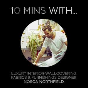 #10MINSWITH: DESIGNER NOSCA NORTHFIELD