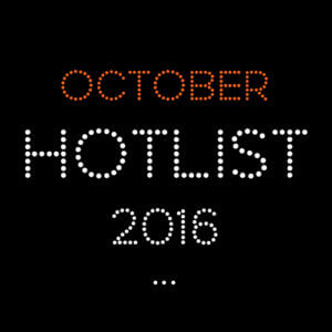 THE OCTOBER HOT LIST 2016