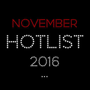 THE NOVEMBER HOT LIST 2016