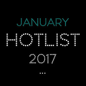 THE JANUARY HOT LIST 2017