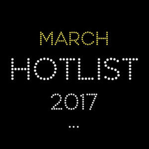 THE MARCH HOT LIST 2017
