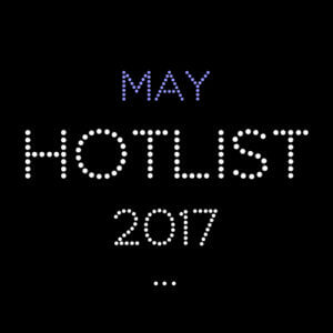 THE MAY HOT LIST 2017