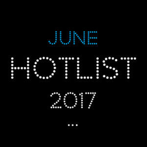 THE JUNE HOT LIST 2017