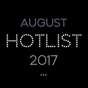 THE AUGUST HOT LIST 2017