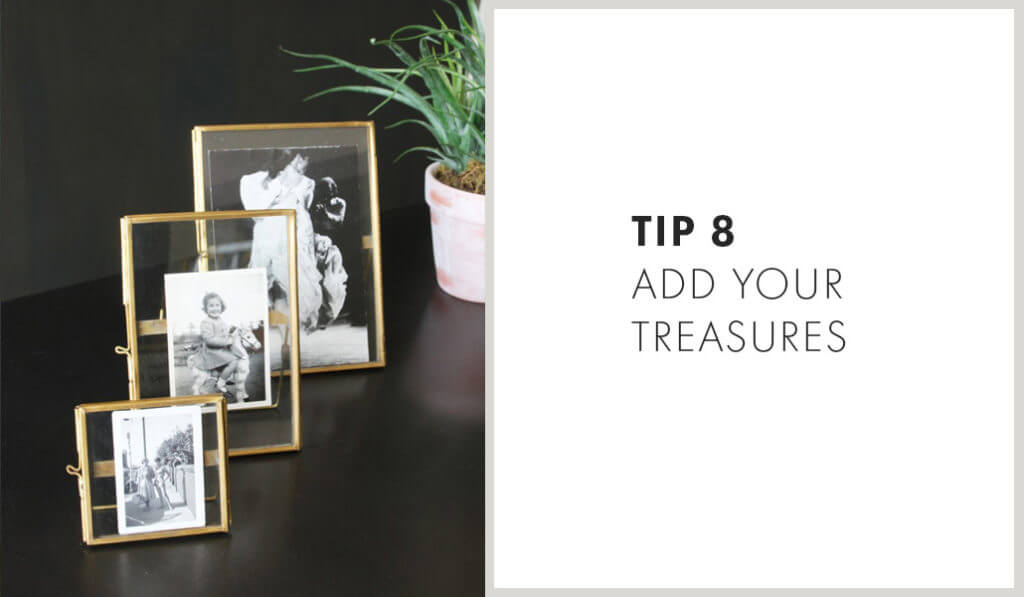 Tip 8 - Add Your Treasures