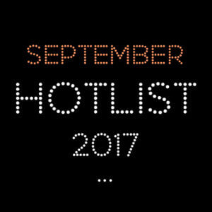 THE SEPTEMBER HOT LIST 2017