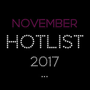 THE NOVEMBER HOT LIST 2017