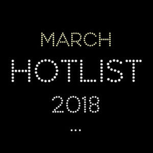 THE MARCH HOT LIST 2018