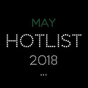 THE MAY HOT LIST 2018