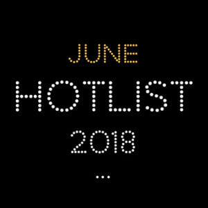 THE JUNE HOT LIST 2018
